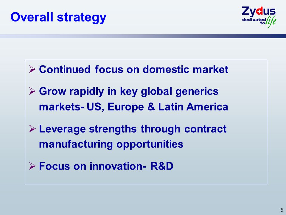 5 Overall strategy  Continued focus on domestic market  Grow rapidly in key global generics markets- US, Europe & Latin America  Leverage strengths
