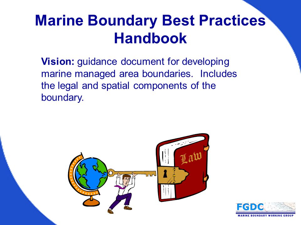 Marine Boundary Best Practices Handbook Vision: guidance document for developing marine managed area boundaries.