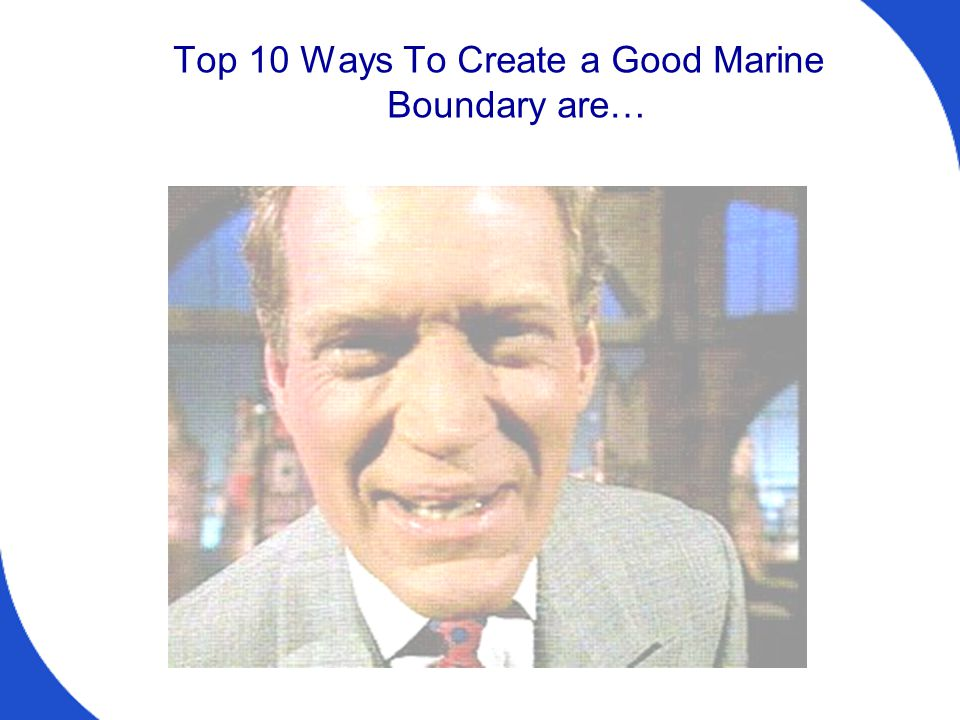 Top 10 Ways To Create a Good Marine Boundary are…
