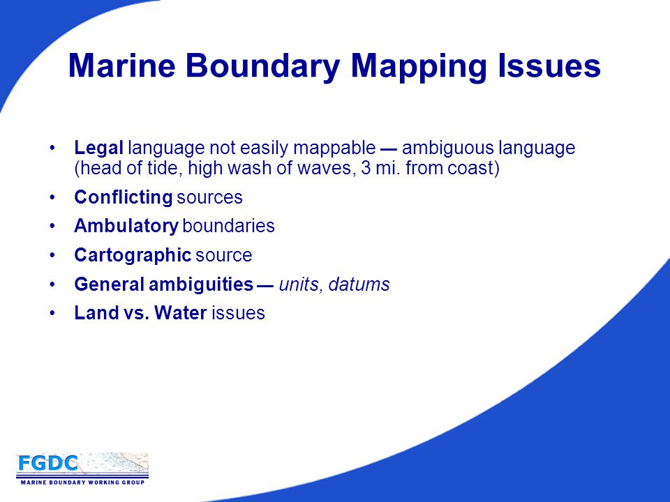 Marine Boundary Mapping Issues Legal language not easily mappable — ambiguous language (head of tide, high wash of waves, 3 mi.
