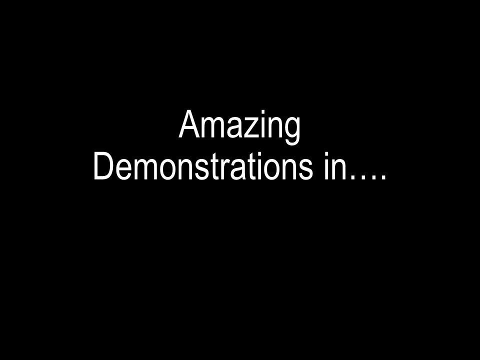 Amazing Demonstrations in….