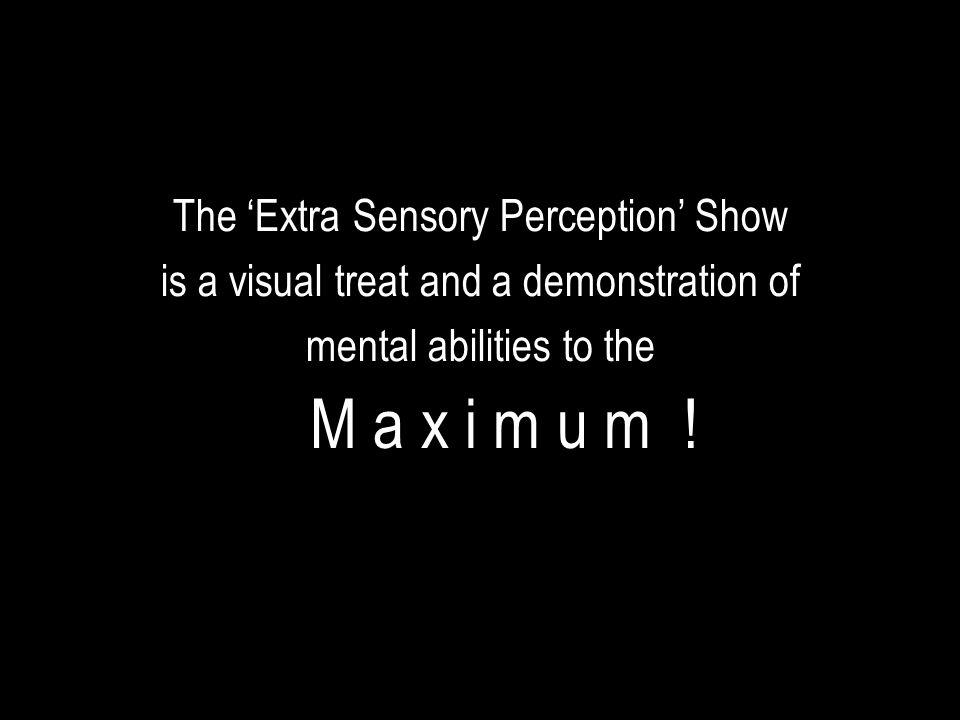 The 'Extra Sensory Perception' Show is a visual treat and a demonstration of mental abilities to the M a x i m u m !