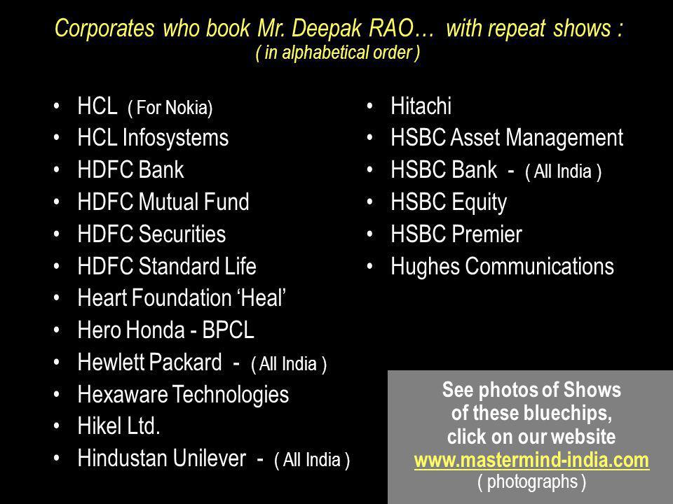 HCL ( For Nokia) HCL Infosystems HDFC Bank HDFC Mutual Fund HDFC Securities HDFC Standard Life Heart Foundation 'Heal' Hero Honda - BPCL Hewlett Packard - ( All India ) Hexaware Technologies Hikel Ltd.