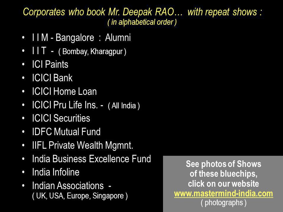 I I M - Bangalore : Alumni I I T - ( Bombay, Kharagpur ) ICI Paints ICICI Bank ICICI Home Loan ICICI Pru Life Ins.