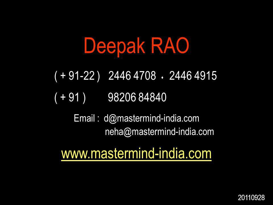 Deepak RAO ( + 91-22 ) 2446 4708 s 2446 4915 ( + 91 ) 98206 84840 Email : d@mastermind-india.com neha@mastermind-india.com www.mastermind-india.com 20110928