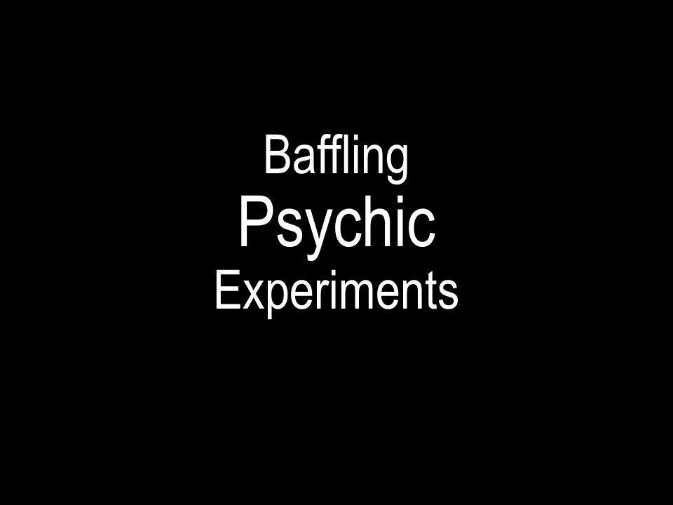 Baffling Psychic Experiments