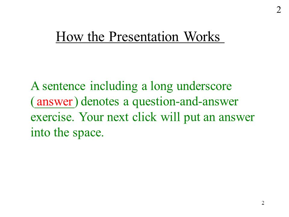 2 2 A sentence including a long underscore (______) denotes a question-and-answer exercise.