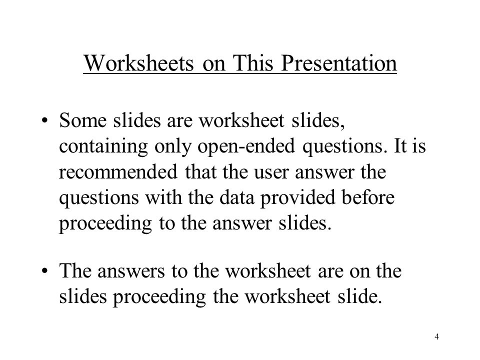 4 Worksheets on This Presentation Some slides are worksheet slides, containing only open-ended questions.