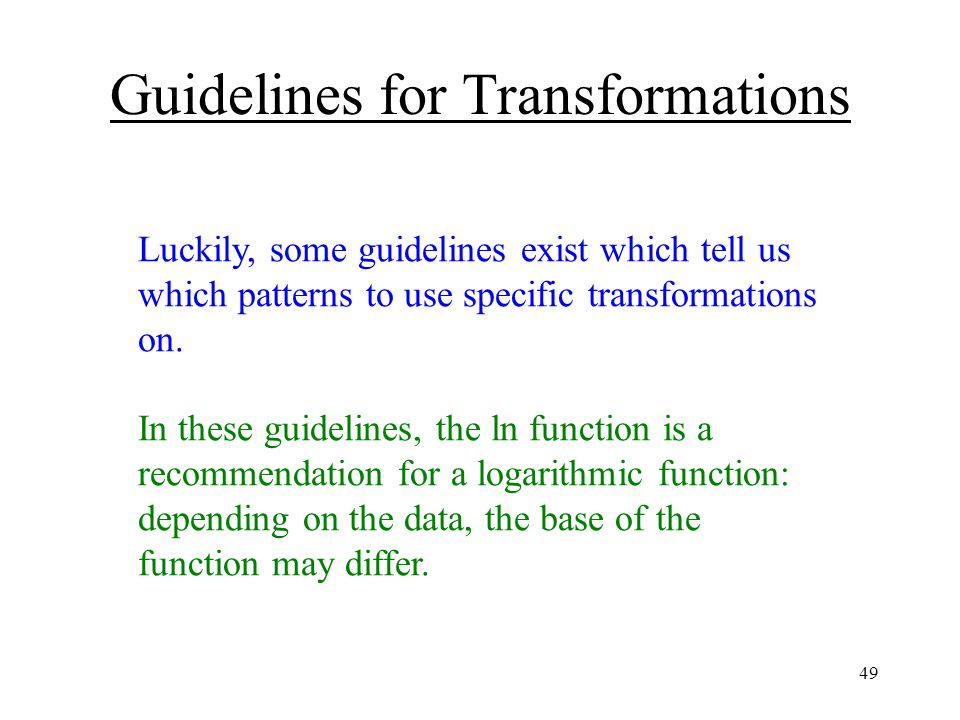 49 Guidelines for Transformations Luckily, some guidelines exist which tell us which patterns to use specific transformations on.