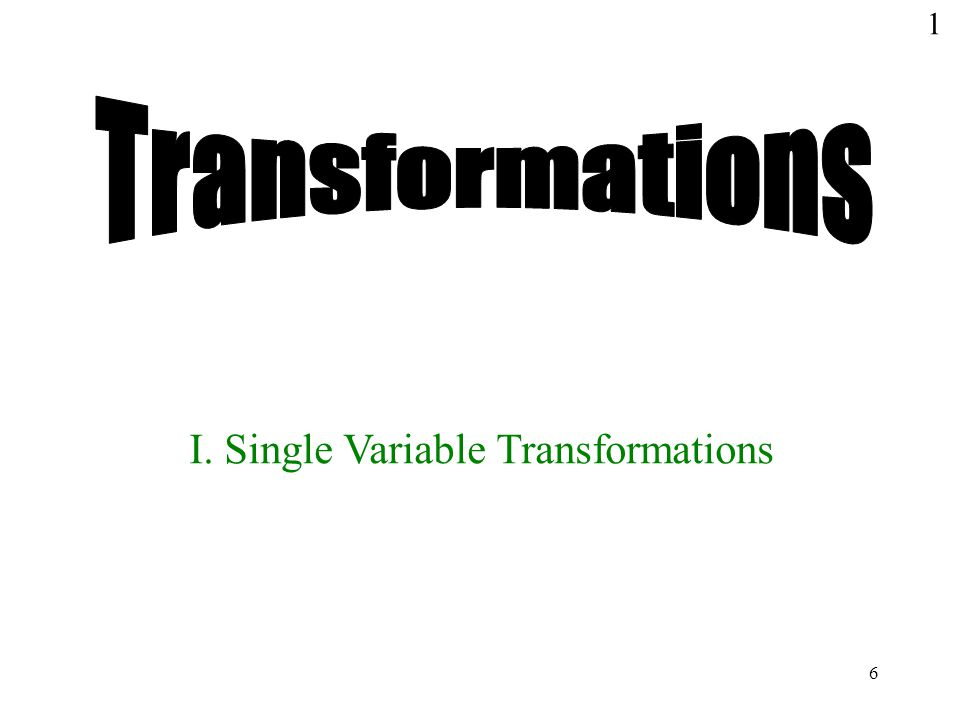 6 1 I. Single Variable Transformations