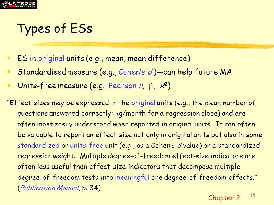 11 Types of ESs  ES in original units (e.g., mean, mean difference)  Standardised measure (e.g., Cohen's d )—can help future MA  Units-free measure