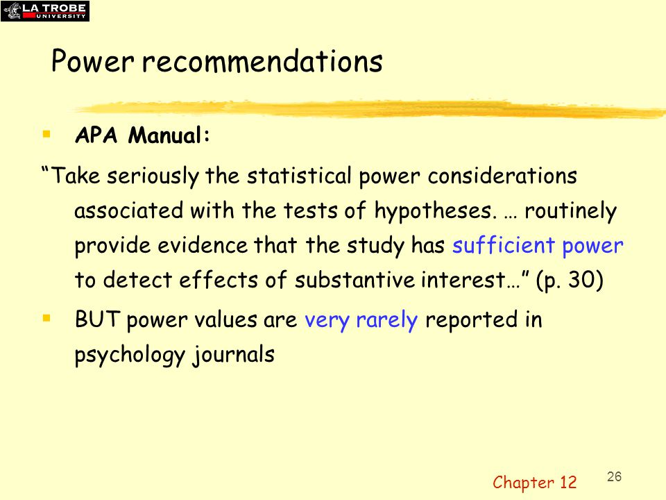 "26 Power recommendations  APA Manual: ""Take seriously the statistical power considerations associated with the tests of hypotheses. … routinely provi"