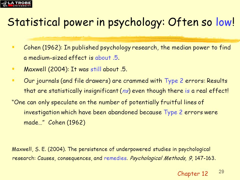 29 Statistical power in psychology: Often so low!  Cohen (1962): In published psychology research, the median power to find a medium-sized effect is