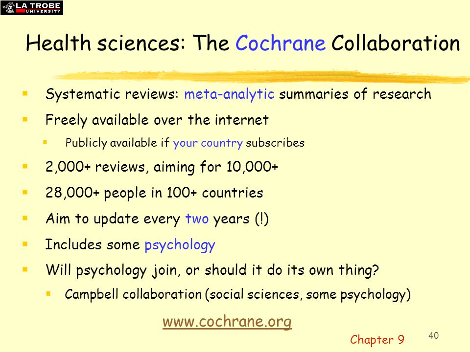 40 Health sciences: The Cochrane Collaboration  Systematic reviews: meta-analytic summaries of research  Freely available over the internet  Public