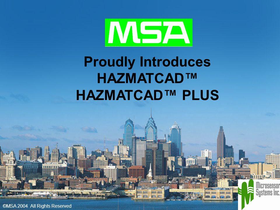 Proudly Introduces HAZMATCAD™ HAZMATCAD™ PLUS ©MSA 2004 All Rights Reserved