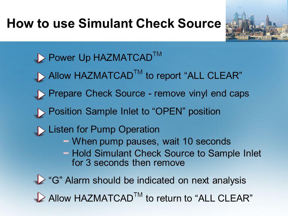 "How to use Simulant Check Source Power Up HAZMATCAD TM Allow HAZMATCAD TM to report ""ALL CLEAR"" Prepare Check Source - remove vinyl end caps Position"
