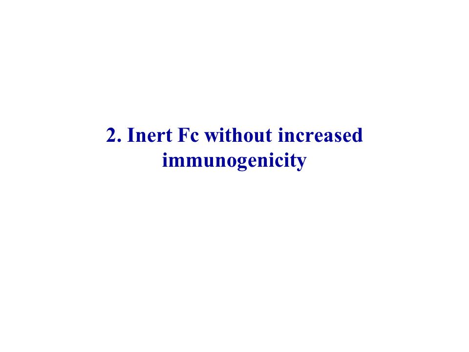 2. Inert Fc without increased immunogenicity