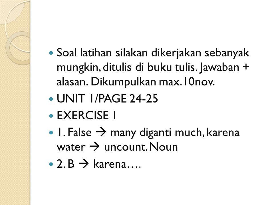 Soal latihan silakan dikerjakan sebanyak mungkin, ditulis di buku tulis. Jawaban + alasan. Dikumpulkan max.10nov. UNIT 1/PAGE 24-25 EXERCISE 1 1. Fals