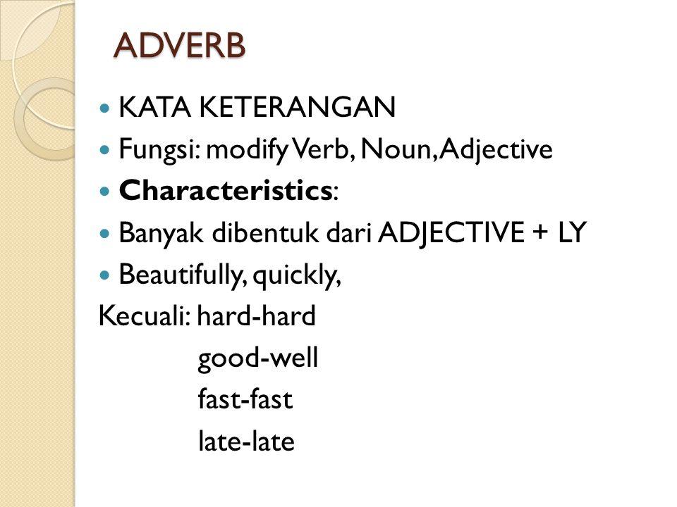 ADVERB KATA KETERANGAN Fungsi: modify Verb, Noun, Adjective Characteristics: Banyak dibentuk dari ADJECTIVE + LY Beautifully, quickly, Kecuali: hard-h