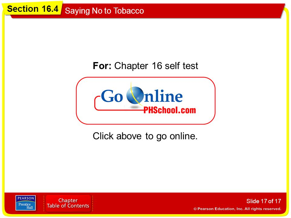 Section 16.4 Saying No to Tobacco Slide 17 of 17 Click above to go online. For: Chapter 16 self test