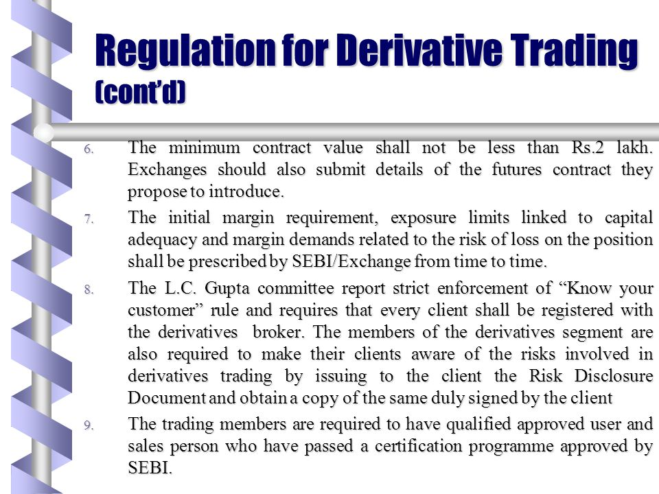 Regulation for Derivative Trading (cont'd) The networth of the member shall be computed as follows: bCapital + Free reserves bLess non-allowable asset