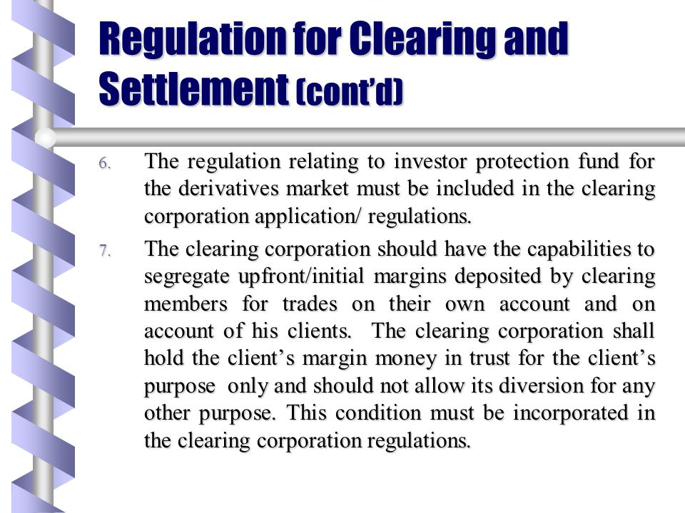 Regulation for Clearing and Settlement (cont'd) 3. The definition of net-worth as prescribed by SEBI needs to be incorporated in the application/regul