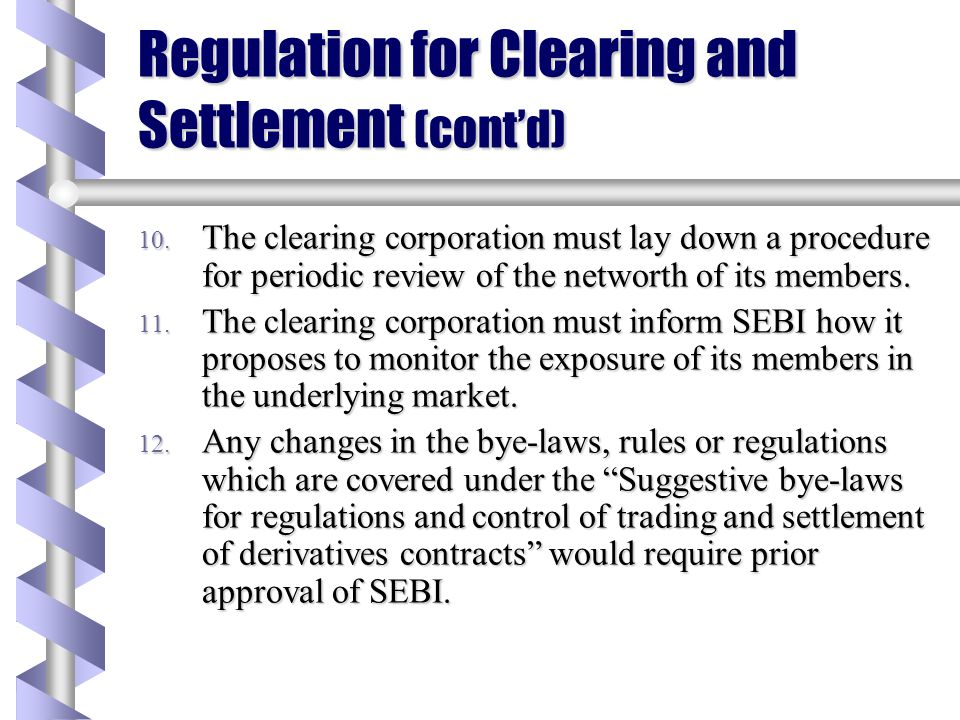 Regulation for Clearing and Settlement (cont'd) 8. The clearing member shall collect margins from his constituents (clients/trading members). He shall