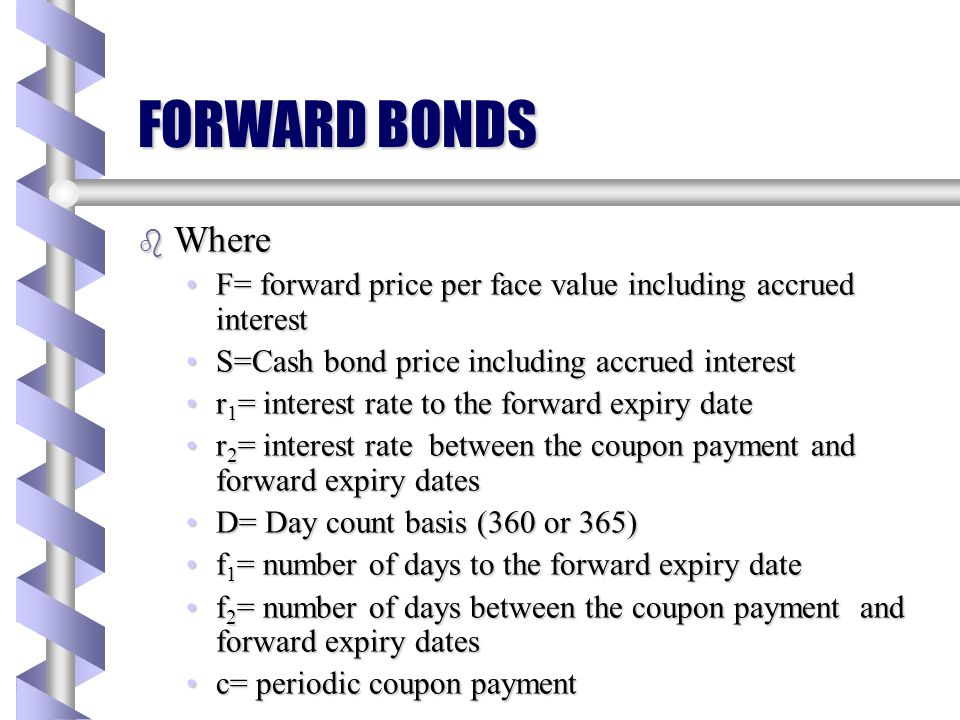 FORWARD BONDS b Forward Bonds are an OTC forward contract on fixed –interest rate security. b In a forward bond agreement, two parties agree to delive