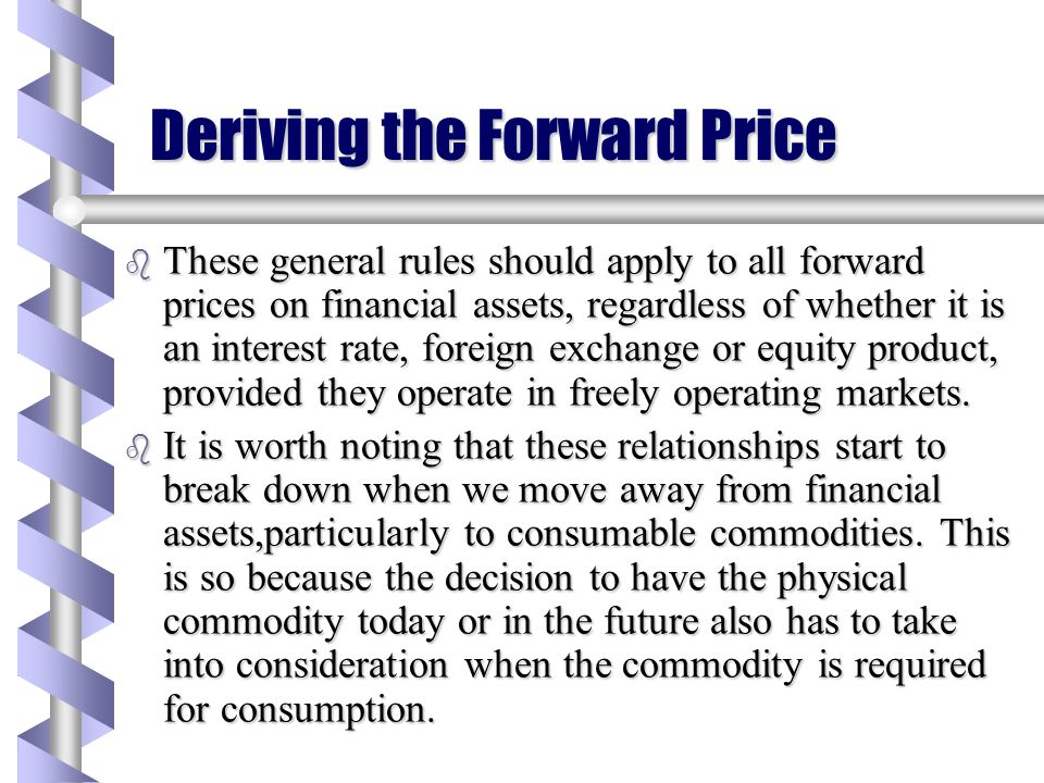 "Deriving the Forward Price b The ""Fair"" forward price is given by the cash price plus the net cost of financing the asset over the term of the Forward"