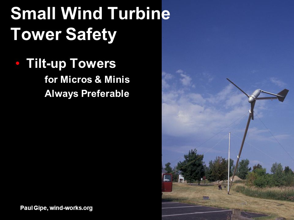 Small Wind Turbine Tower Safety Tilt-up Towers for Micros & Minis Always Preferable Paul Gipe, wind-works.org