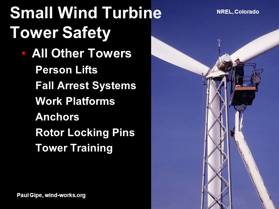 Small Wind Turbine Tower Safety All Other Towers Person Lifts Fall Arrest Systems Work Platforms Anchors Rotor Locking Pins Tower Training Paul Gipe, wind-works.org NREL, Colorado