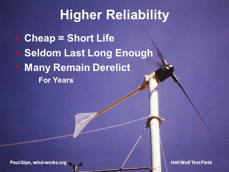 Higher Reliability Cheap = Short Life Seldom Last Long Enough Many Remain Derelict For Years Paul Gipe, wind-works.orgH40 Wulf Test Field