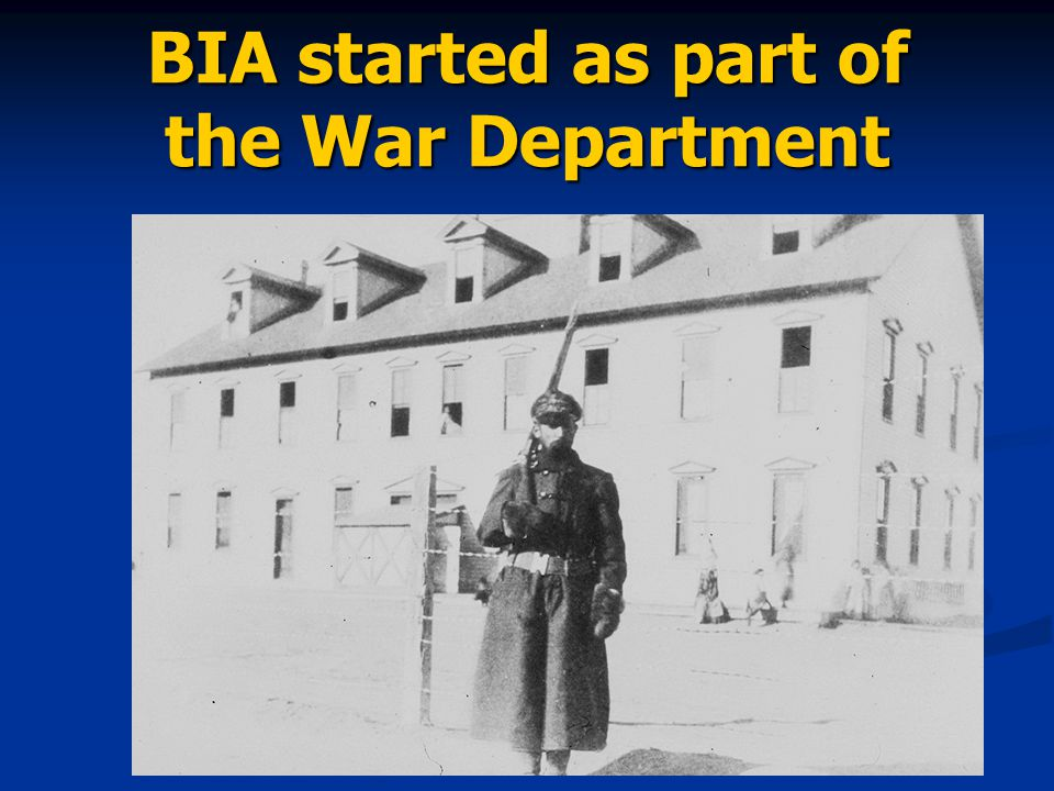 BIA started as part of the War Department