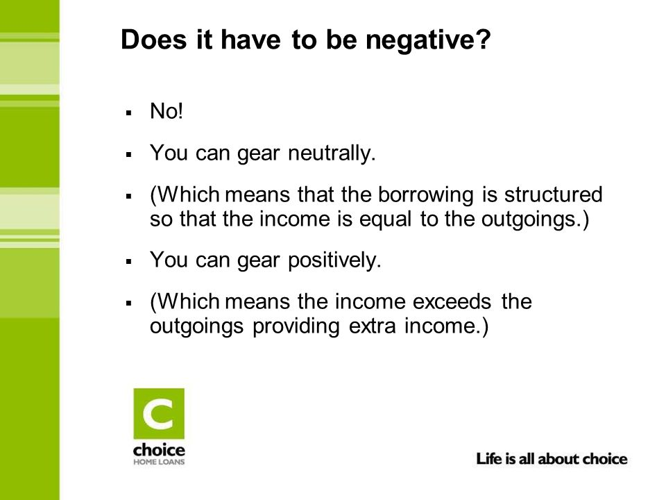 Does it have to be negative. No.  You can gear neutrally.
