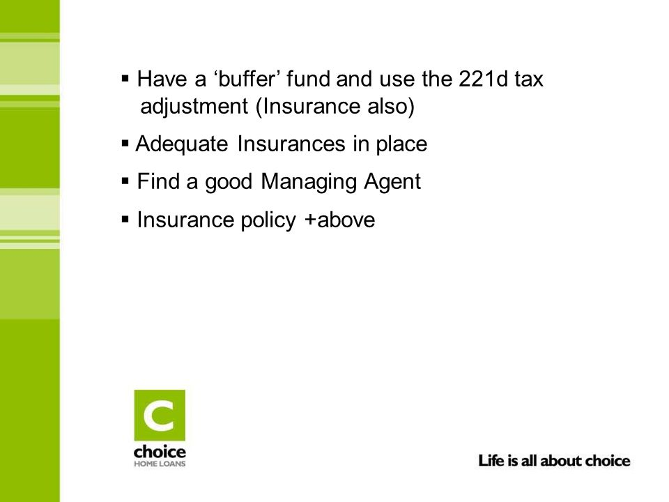  Have a 'buffer' fund and use the 221d tax adjustment (Insurance also)  Adequate Insurances in place  Find a good Managing Agent  Insurance policy +above