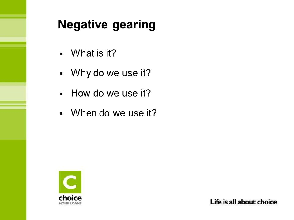 Negative gearing  What is it?  Why do we use it?  How do we use it?  When do we use it?