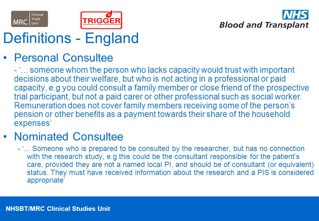 NHSBT/MRC Clinical Studies Unit Definitions - England Personal Consultee - '... someone whom the person who lacks capacity would trust with important