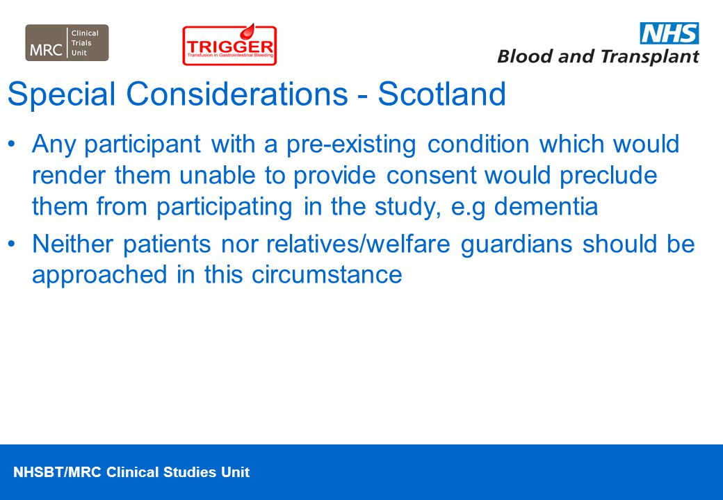NHSBT/MRC Clinical Studies Unit Special Considerations - Scotland Any participant with a pre-existing condition which would render them unable to prov