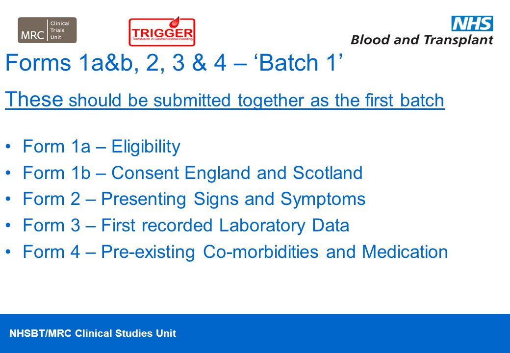 NHSBT/MRC Clinical Studies Unit Forms 1a&b, 2, 3 & 4 – 'Batch 1' These should be submitted together as the first batch Form 1a – Eligibility Form 1b –
