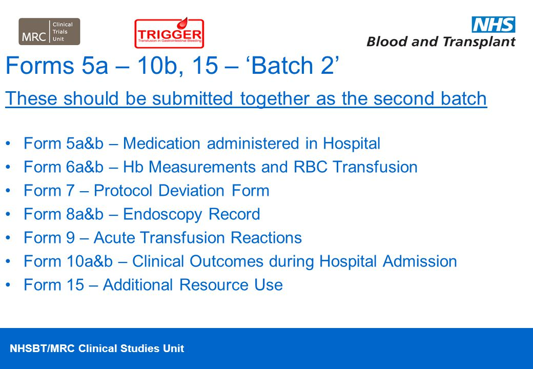 NHSBT/MRC Clinical Studies Unit Forms 5a – 10b, 15 – 'Batch 2' These should be submitted together as the second batch Form 5a&b – Medication administe