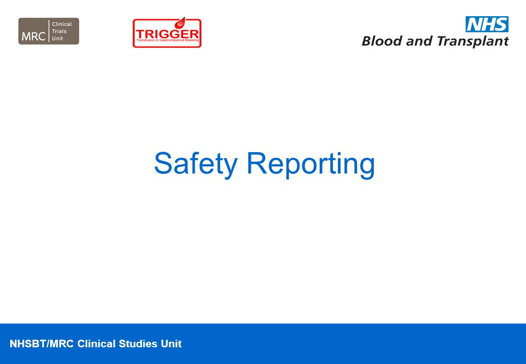 NHSBT/MRC Clinical Studies Unit Safety Reporting