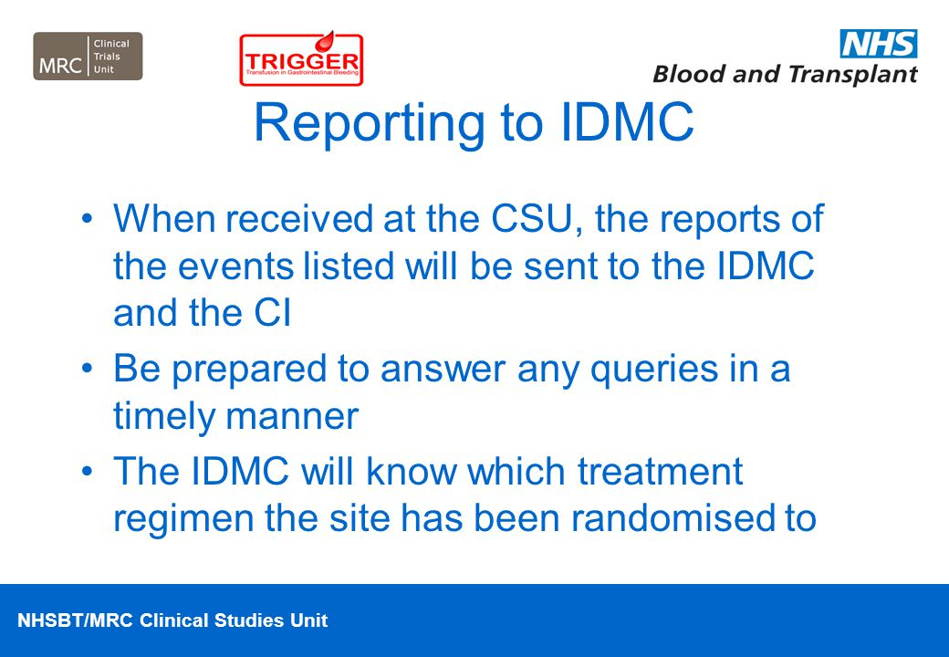 NHSBT/MRC Clinical Studies Unit Reporting to IDMC When received at the CSU, the reports of the events listed will be sent to the IDMC and the CI Be pr