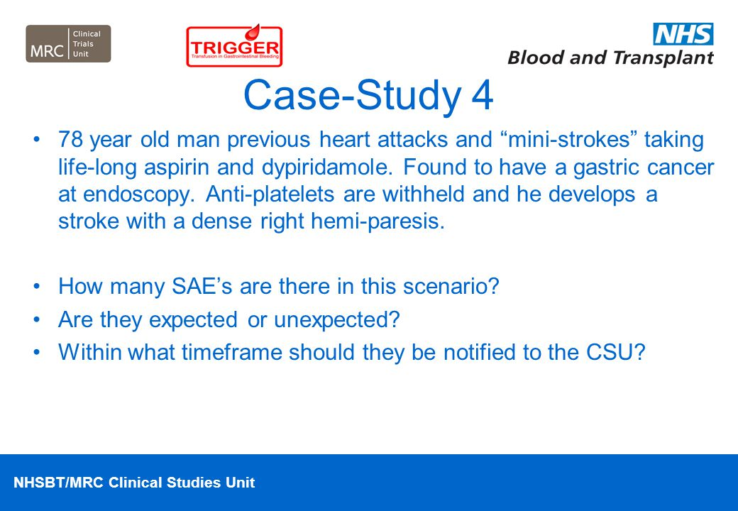 """NHSBT/MRC Clinical Studies Unit Case-Study 4 78 year old man previous heart attacks and """"mini-strokes"""" taking life-long aspirin and dypiridamole. Foun"""