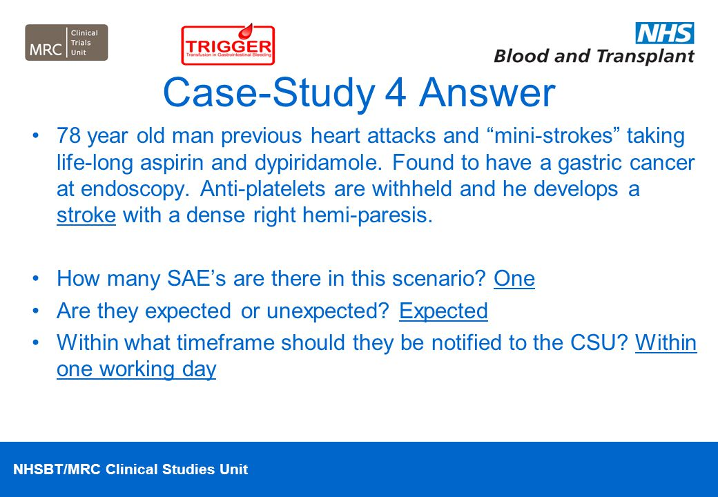 """NHSBT/MRC Clinical Studies Unit Case-Study 4 Answer 78 year old man previous heart attacks and """"mini-strokes"""" taking life-long aspirin and dypiridamol"""