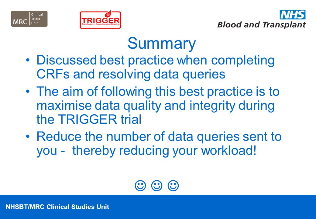 NHSBT/MRC Clinical Studies Unit Summary Discussed best practice when completing CRFs and resolving data queries The aim of following this best practic