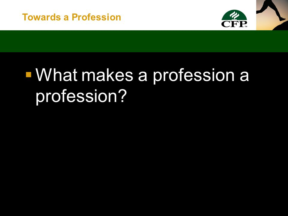 Towards a Profession Today's discussion:  What makes a profession.