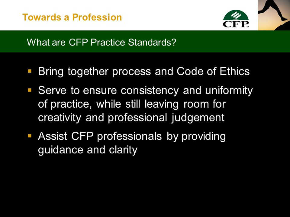 Towards a Profession  Financial Planning Process  Code of Ethics CFP Practice Standards – the Building Blocks