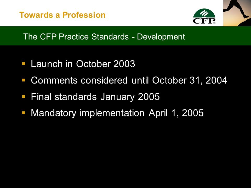 Towards a Profession  Revised draft posted on web for comment in January 2003  Dozens of comments analyzed and synthesized into a new revised draft released in September 2003 The CFP Practice Standards - Development