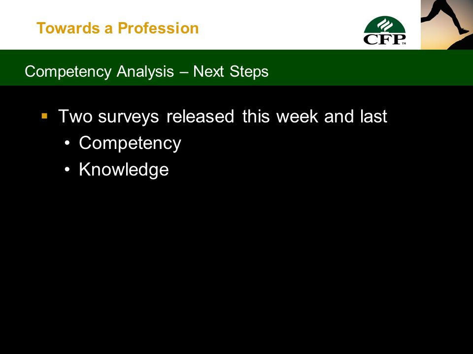 Towards a Profession  It all came together at AAC met in May 2004 to finalize the framework and the statements of competency  Now it's the greater CFP community's opportunity to participate Competency Analysis – Development