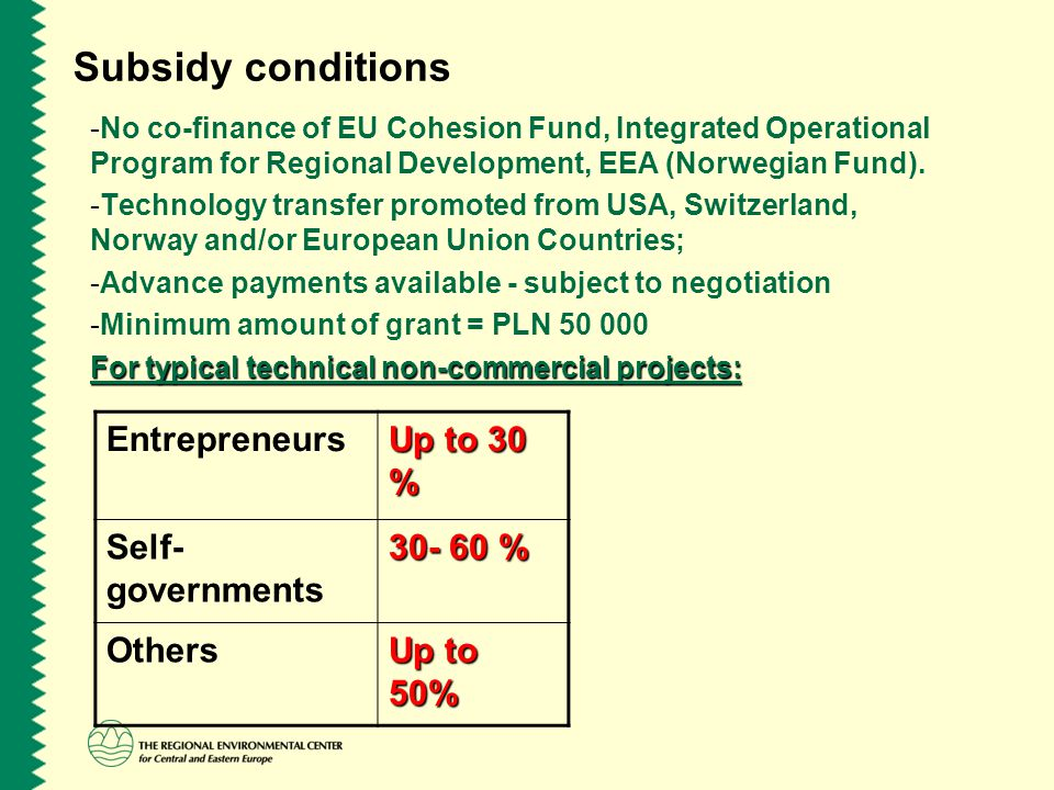 Subsidy conditions -No co-finance of EU Cohesion Fund, Integrated Operational Program for Regional Development, EEA (Norwegian Fund). -Technology tran